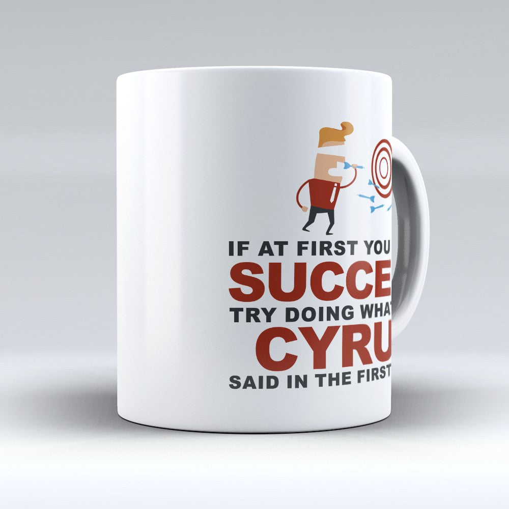 "Limited Edition - ""Try Doing Whatever Cyrus Said"" 11oz Mug - First Name Mugs - Mugdom Coffee Mugs"
