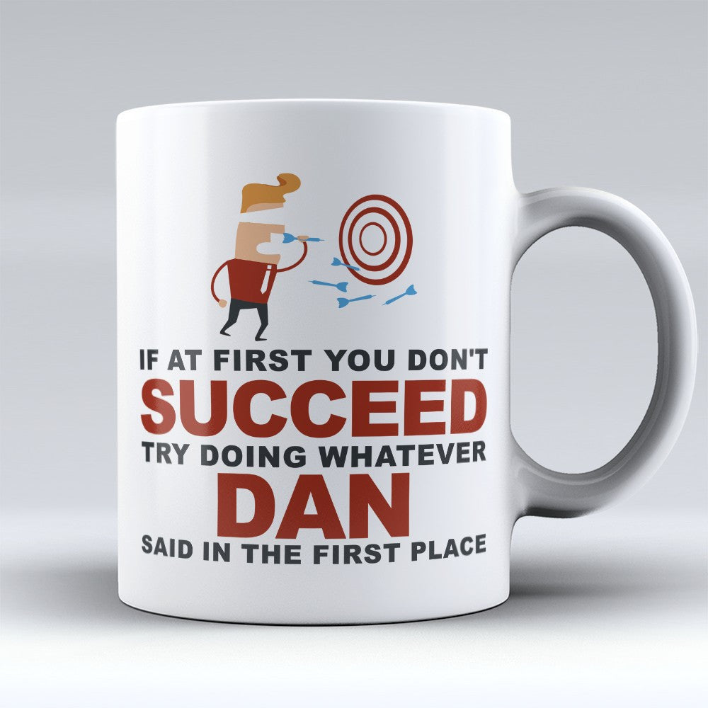 "Limited Edition - ""Try Doing Whatever Dan Said"" 11oz Mug - First Name Mugs - Mugdom Coffee Mugs"