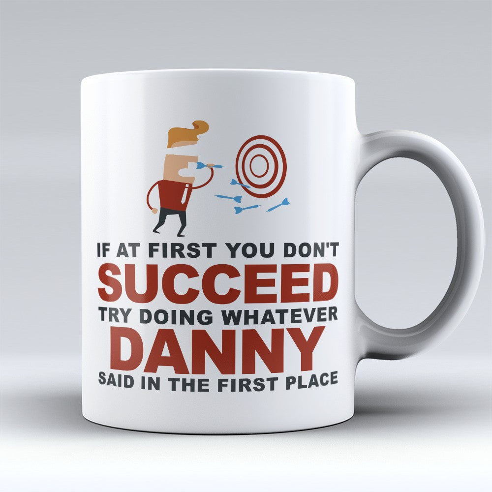 "Limited Edition - ""Try Doing Whatever Danny Said"" 11oz Mug - First Name Mugs - Mugdom Coffee Mugs"