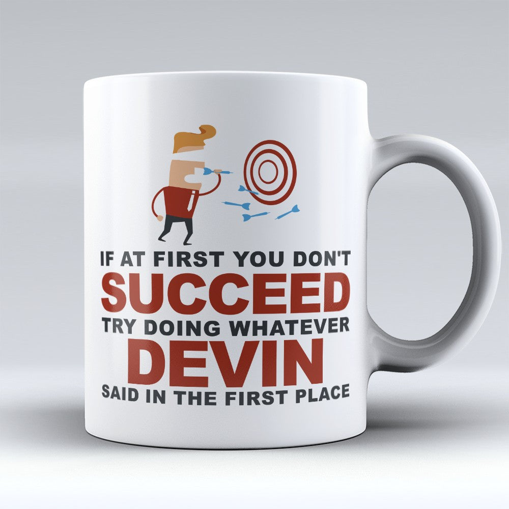 "Limited Edition - ""Try Doing Whatever Devin Said"" 11oz Mug - First Name Mugs - Mugdom Coffee Mugs"