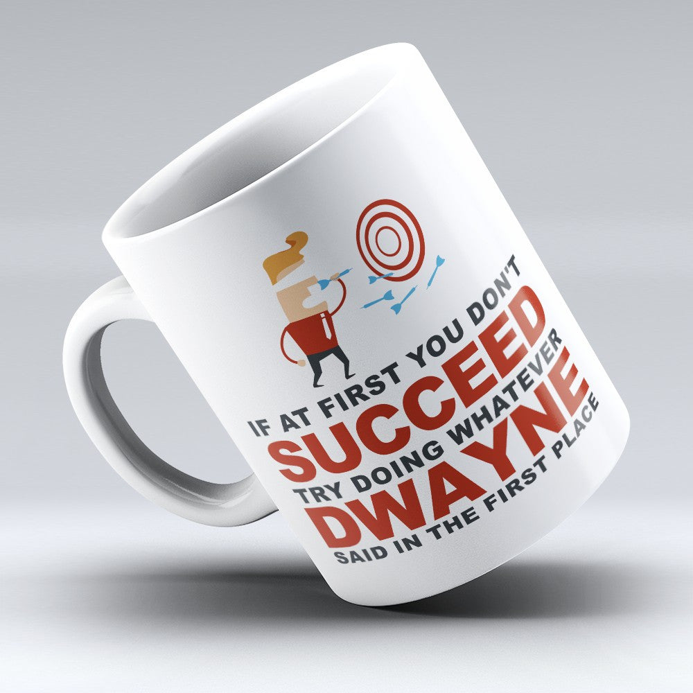 "Limited Edition - ""Try Doing Whatever Dwayne Said"" 11oz Mug - First Name Mugs - Mugdom Coffee Mugs"