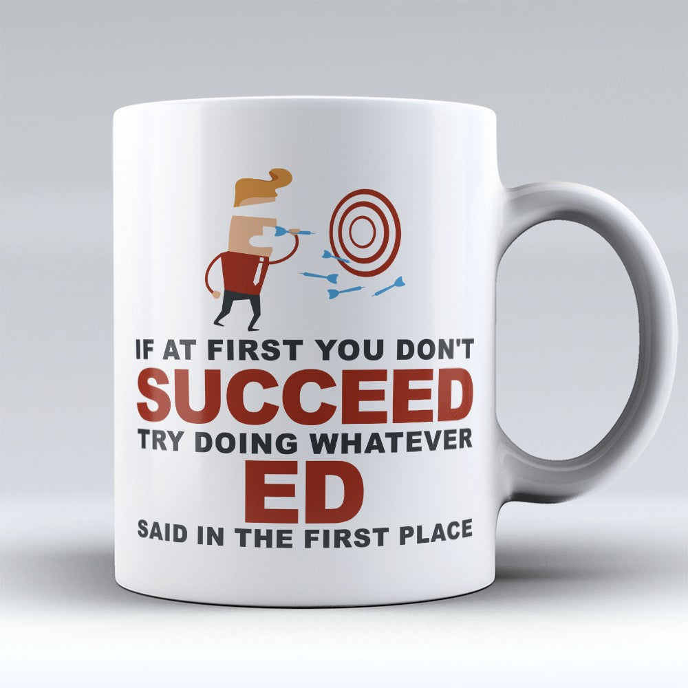 "Limited Edition - ""Try Doing Whatever Ed Said"" 11oz Mug - First Name Mugs - Mugdom Coffee Mugs"
