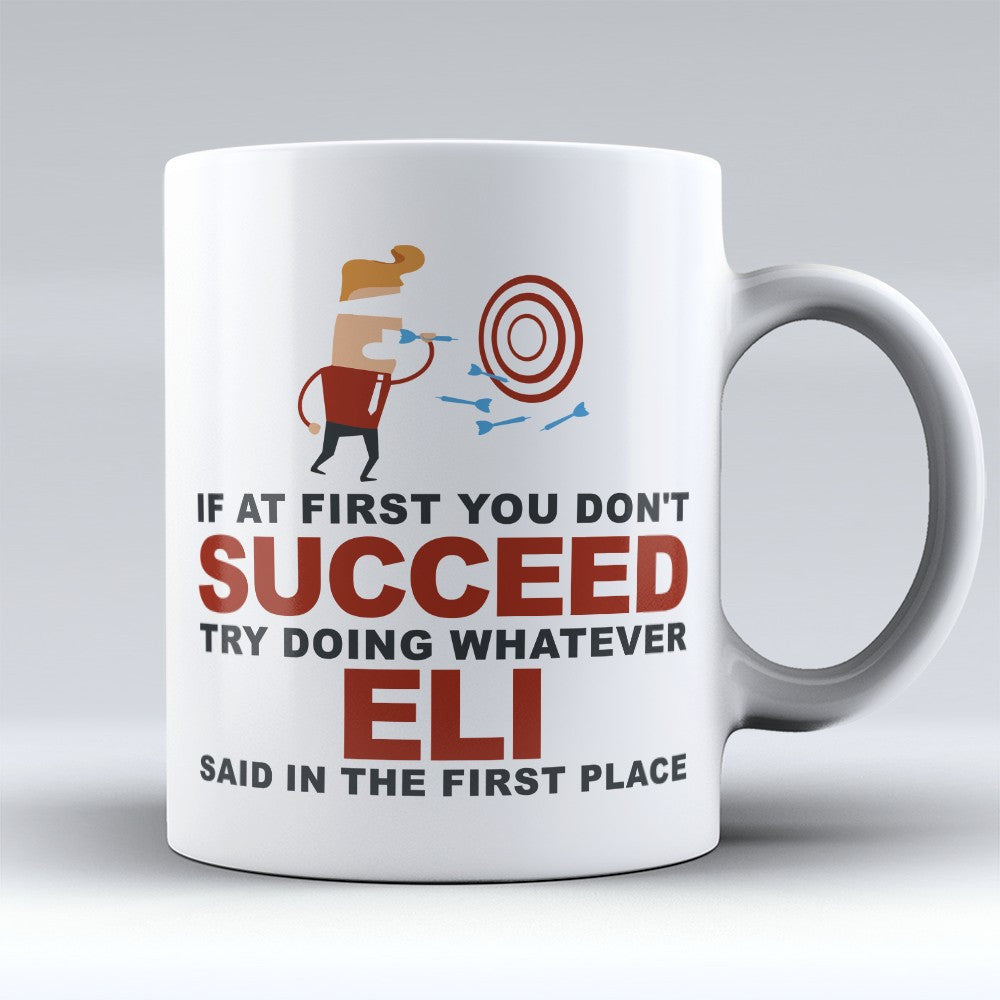"Limited Edition - ""Try Doing Whatever Eli Said"" 11oz Mug - First Name Mugs - Mugdom Coffee Mugs"