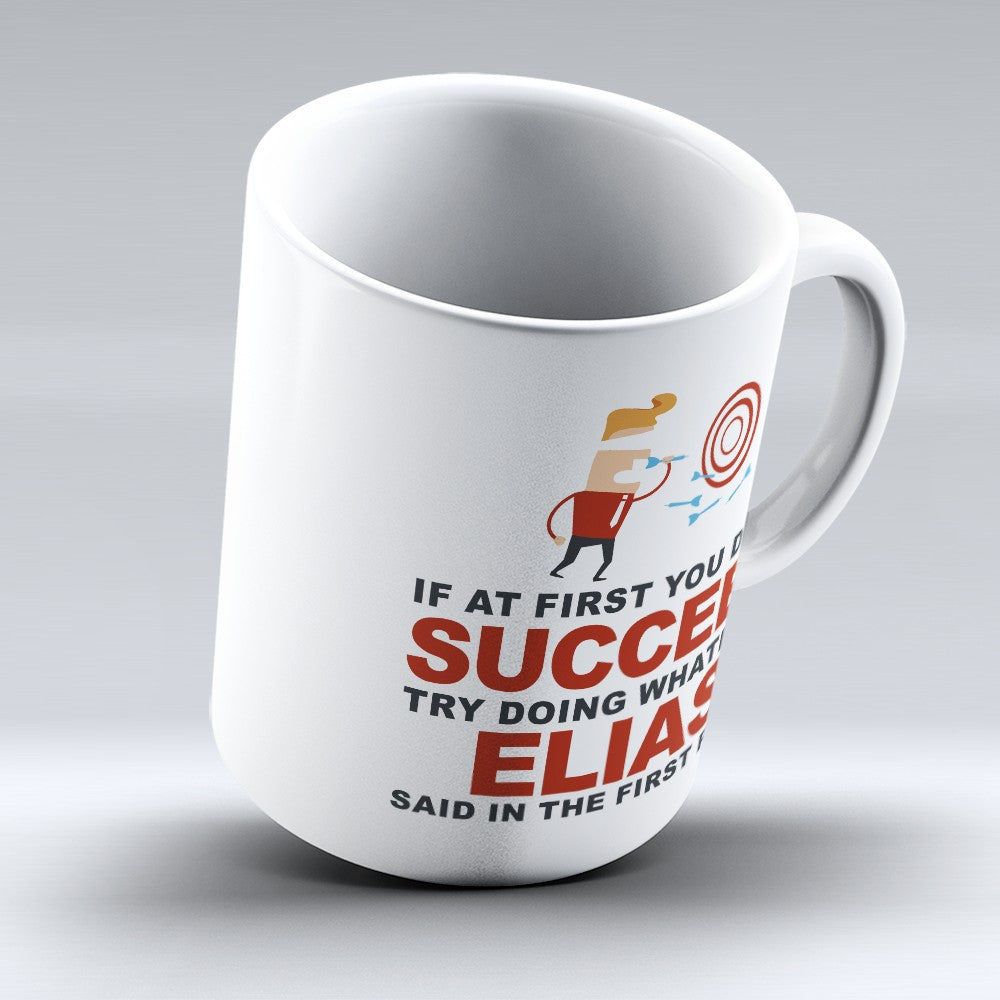 "Limited Edition - ""Try Doing Whatever Elias Said"" 11oz Mug - First Name Mugs - Mugdom Coffee Mugs"