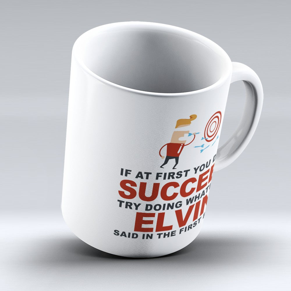 "Limited Edition - ""Try Doing Whatever Elvin Said"" 11oz Mug - First Name Mugs - Mugdom Coffee Mugs"