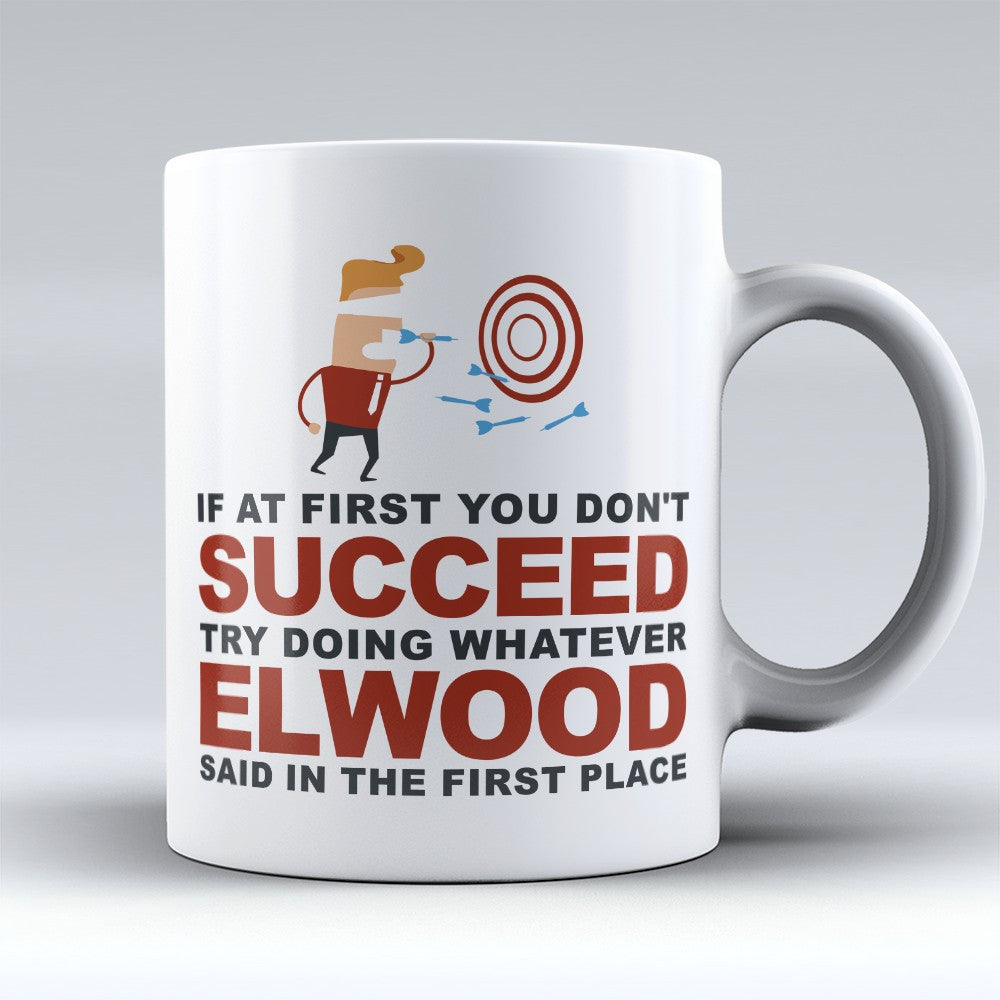 "Limited Edition - ""Try Doing Whatever Elwood Said"" 11oz Mug - First Name Mugs - Mugdom Coffee Mugs"
