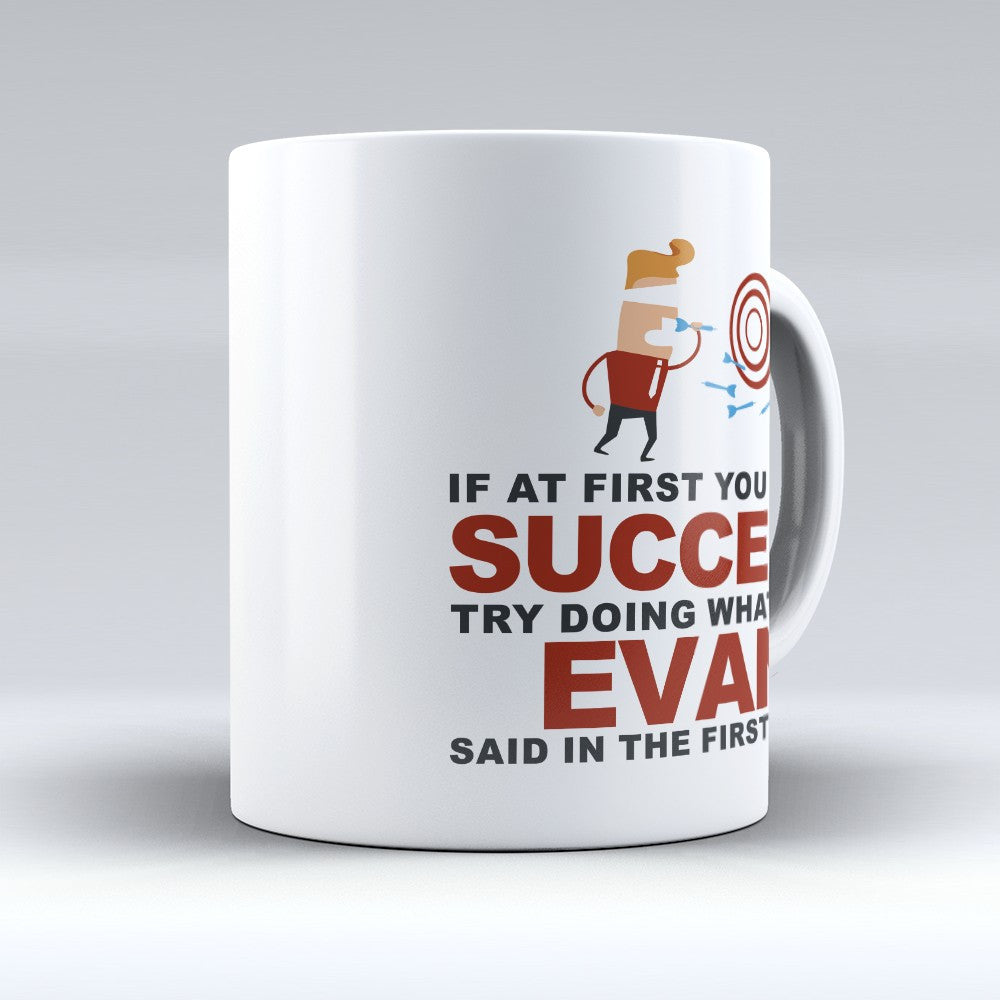 "Limited Edition - ""Try Doing Whatever Evan Said"" 11oz Mug - First Name Mugs - Mugdom Coffee Mugs"