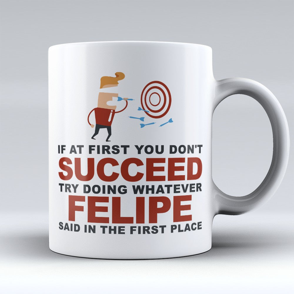 "Limited Edition - ""Try Doing Whatever Felipe Said"" 11oz Mug - First Name Mugs - Mugdom Coffee Mugs"
