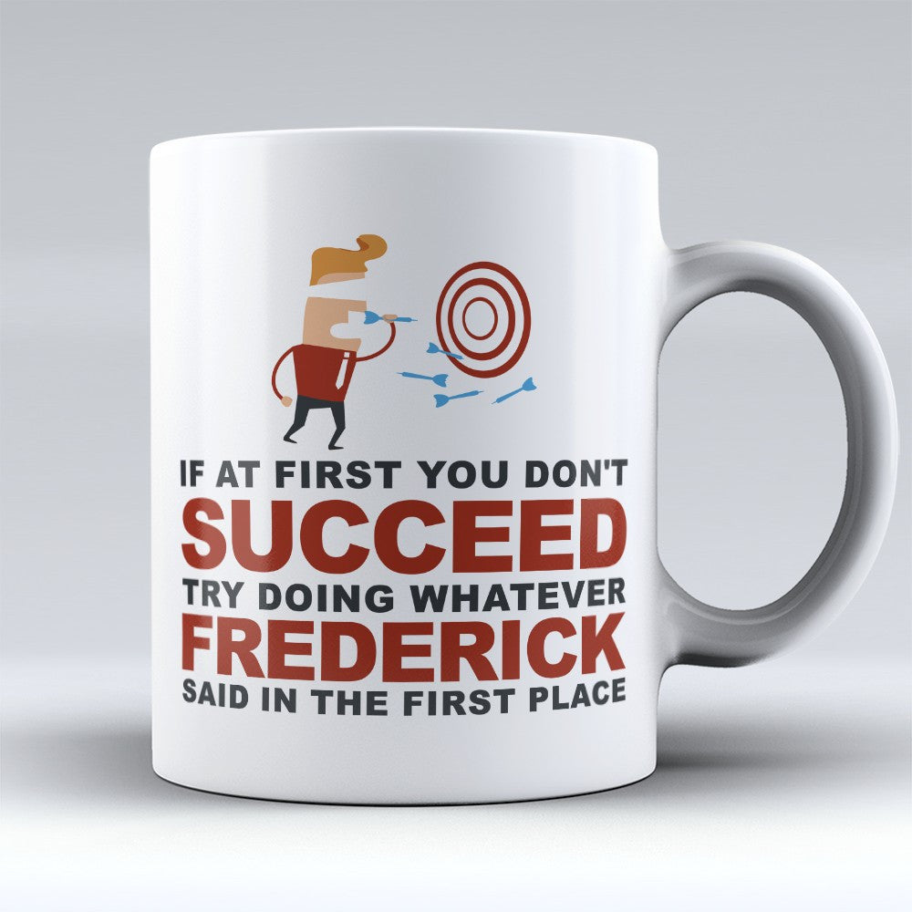 "Limited Edition - ""Try Doing Whatever Frederick Said"" 11oz Mug - First Name Mugs - Mugdom Coffee Mugs"