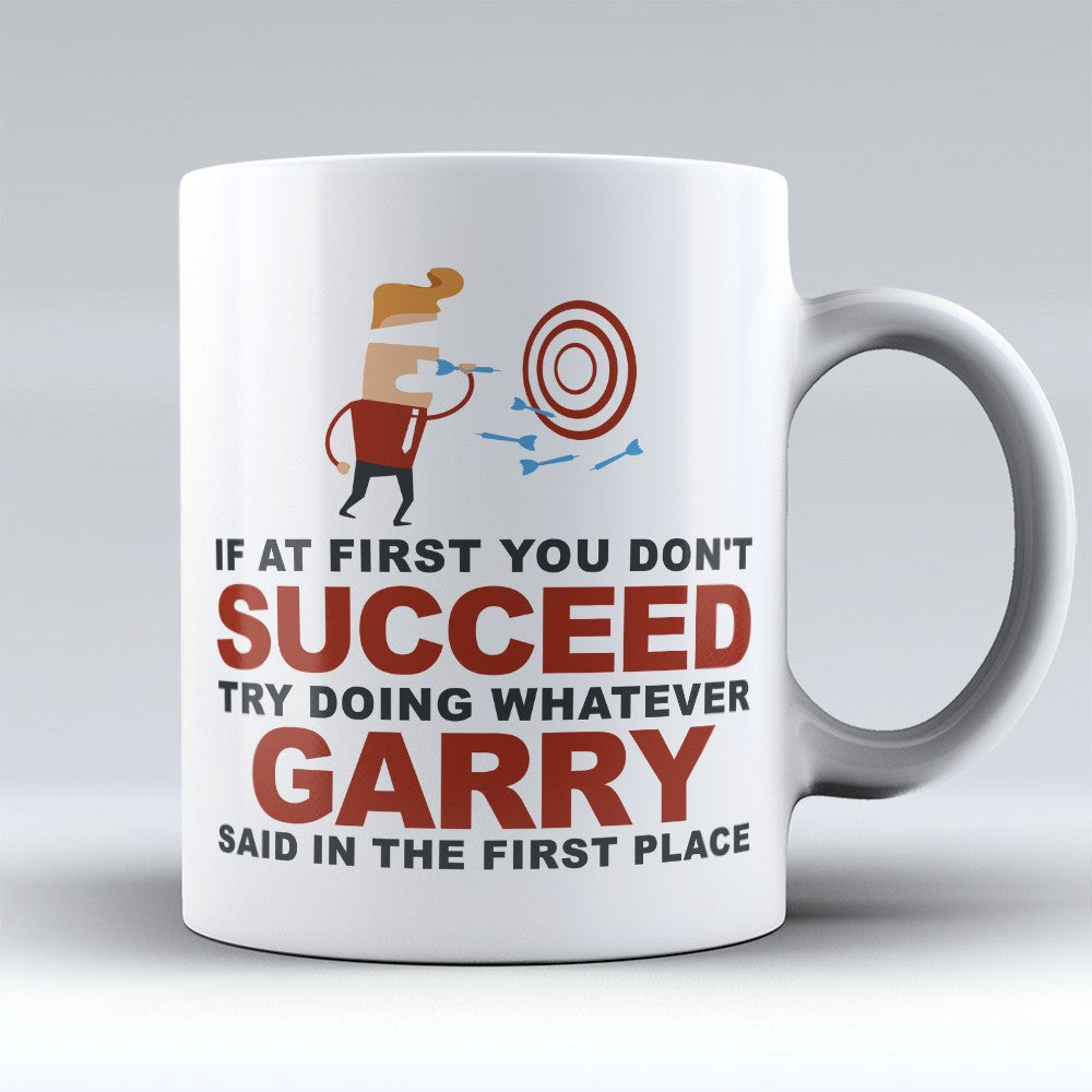 "Limited Edition - ""Try Doing Whatever Garry Said"" 11oz Mug - First Name Mugs - Mugdom Coffee Mugs"