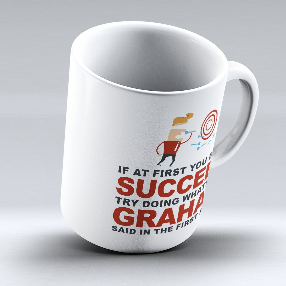 "Limited Edition - ""Try Doing Whatever Graham Said"" 11oz Mug - First Name Mugs - Mugdom Coffee Mugs"