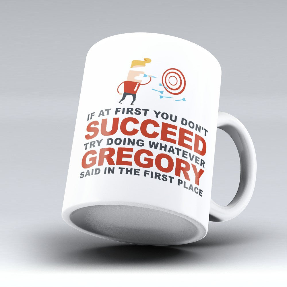 "Limited Edition - ""Try Doing Whatever Gregory Said"" 11oz Mug - First Name Mugs - Mugdom Coffee Mugs"
