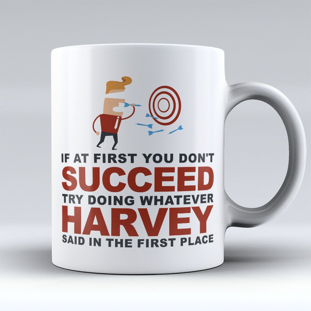 "Limited Edition - ""Try Doing Whatever Harvey Said"" 11oz Mug - First Name Mugs - Mugdom Coffee Mugs"