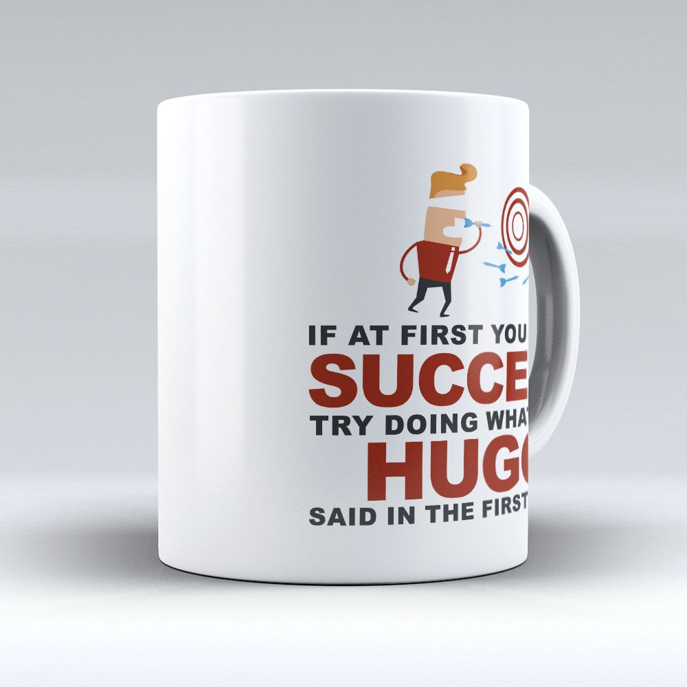 "Limited Edition - ""Try Doing Whatever Hugo Said"" 11oz Mug - First Name Mugs - Mugdom Coffee Mugs"