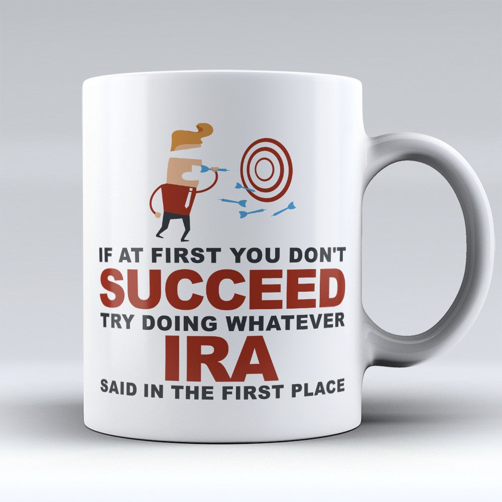 "Limited Edition - ""Try Doing Whatever Ira Said"" 11oz Mug - First Name Mugs - Mugdom Coffee Mugs"
