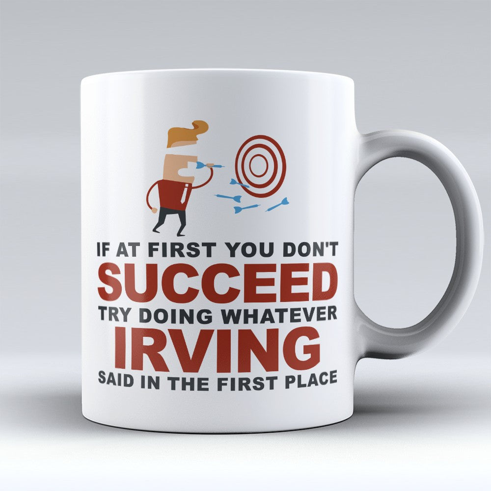 "Limited Edition - ""Try Doing Whatever Irving Said"" 11oz Mug - First Name Mugs - Mugdom Coffee Mugs"