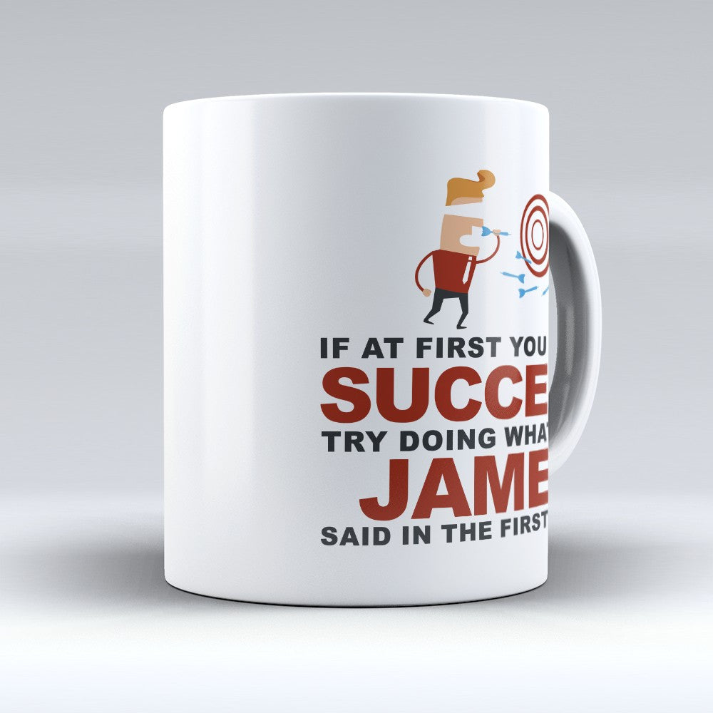 "Limited Edition - ""Try Doing Whatever James Said"" 11oz Mug - First Name Mugs - Mugdom Coffee Mugs"