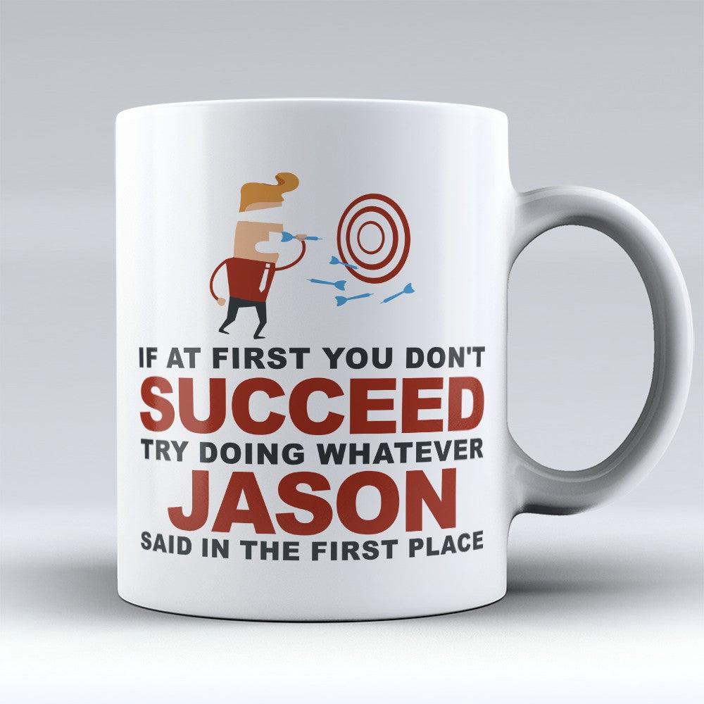 "Limited Edition - ""Try Doing Whatever Jason Said"" 11oz Mug - First Name Mugs - Mugdom Coffee Mugs"
