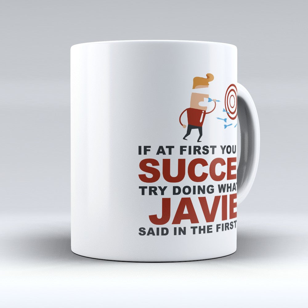 "Limited Edition - ""Try Doing Whatever Javier Said"" 11oz Mug - First Name Mugs - Mugdom Coffee Mugs"