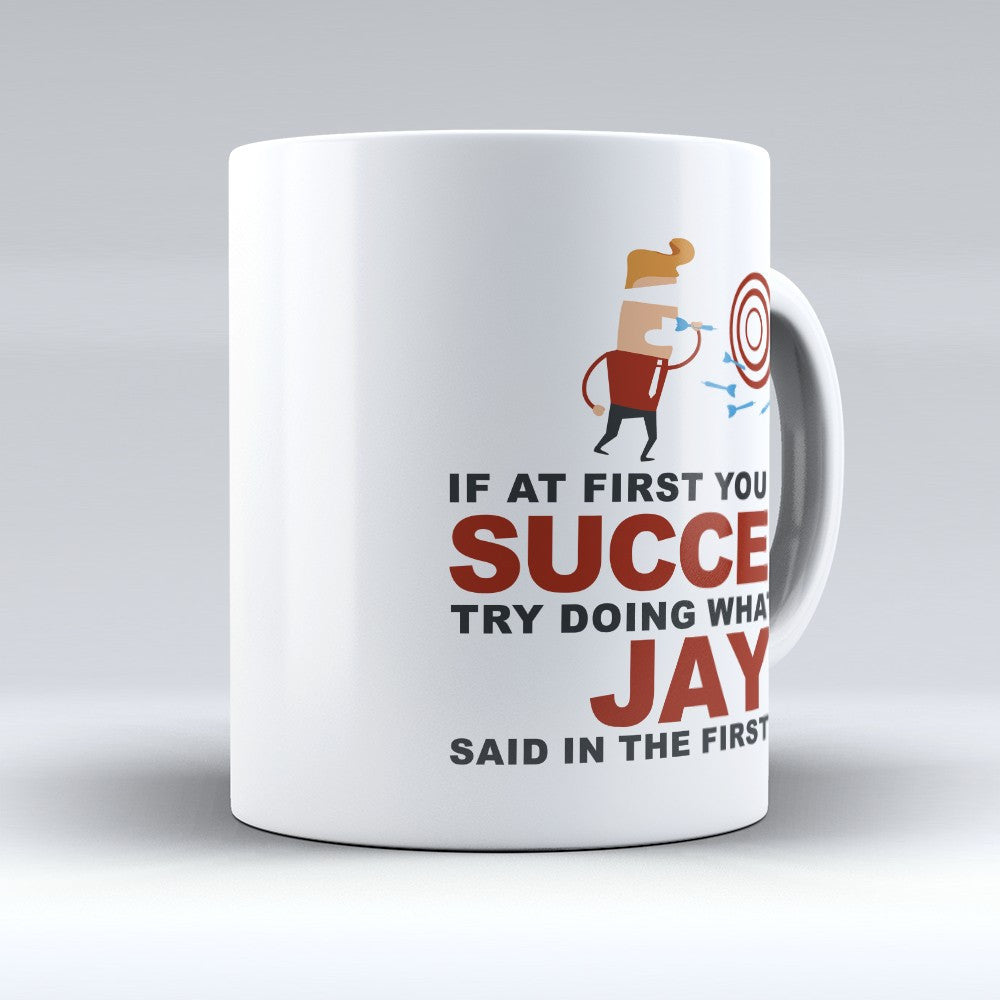 "Limited Edition - ""Try Doing Whatever Jay Said"" 11oz Mug - First Name Mugs - Mugdom Coffee Mugs"