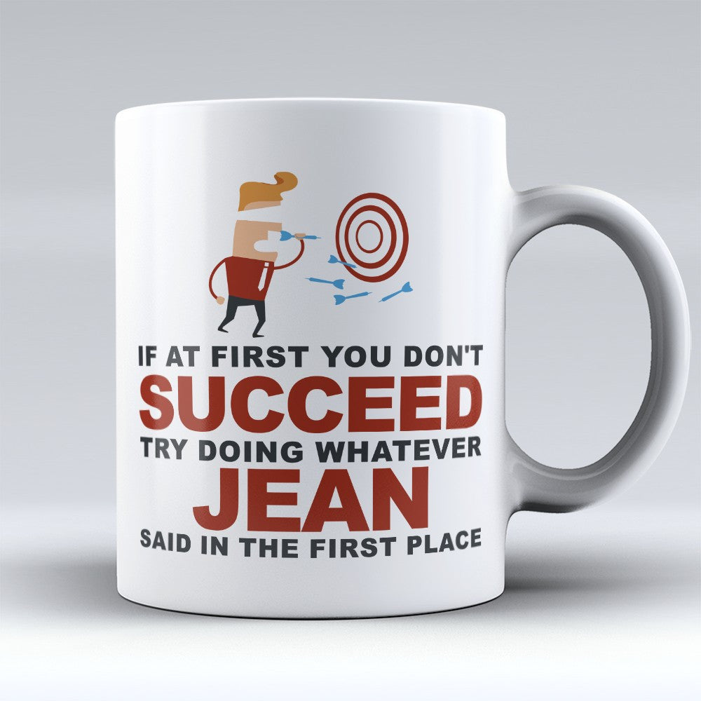"Limited Edition - ""Try Doing Whatever Jean Said"" 11oz Mug - First Name Mugs - Mugdom Coffee Mugs"