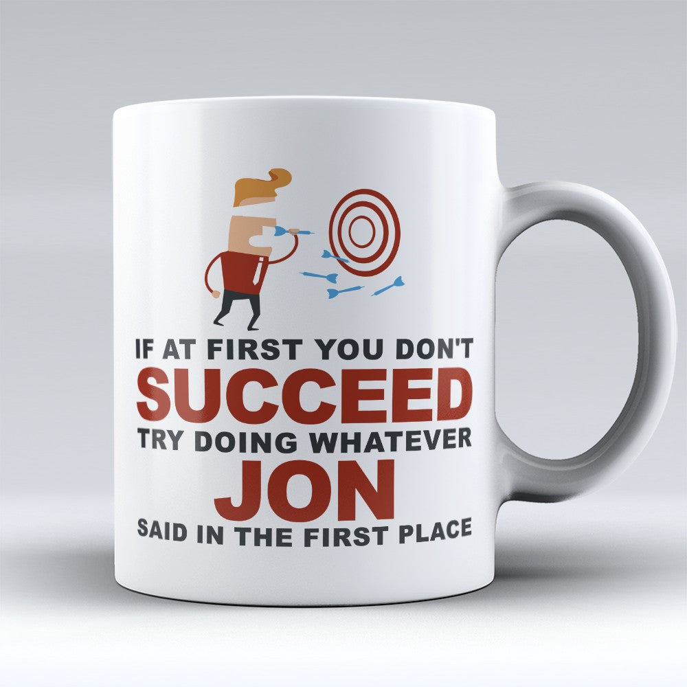 "Limited Edition - ""Try Doing Whatever Jon Said"" 11oz Mug - First Name Mugs - Mugdom Coffee Mugs"