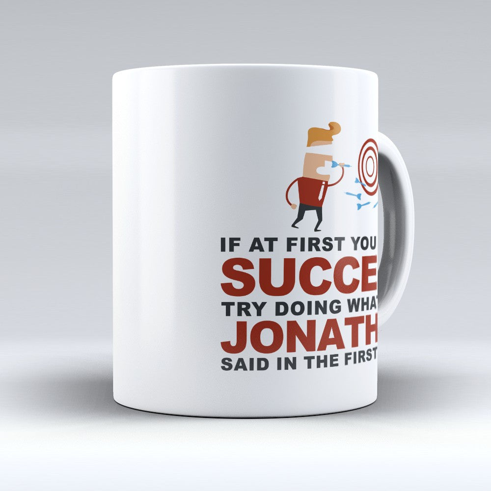 "Limited Edition - ""Try Doing Whatever Jonathan Said"" 11oz Mug - First Name Mugs - Mugdom Coffee Mugs"
