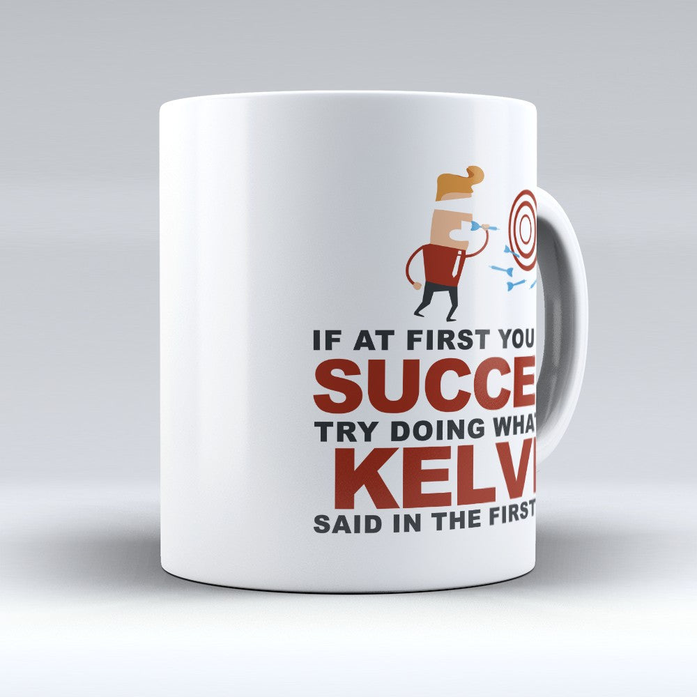 "Limited Edition - ""Try Doing Whatever Kelvin Said"" 11oz Mug - First Name Mugs - Mugdom Coffee Mugs"