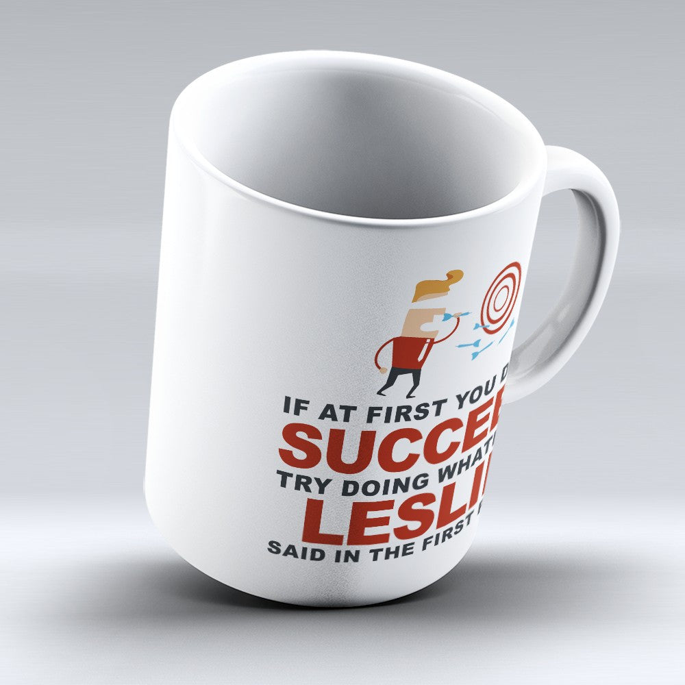 "Limited Edition - ""Try Doing Whatever Leslie Said"" 11oz Mug - First Name Mugs - Mugdom Coffee Mugs"