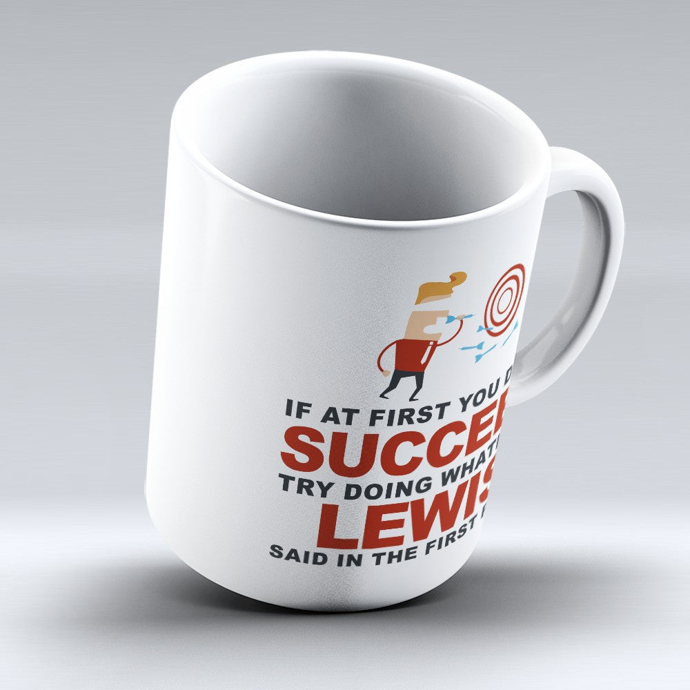 "Limited Edition - ""Try Doing Whatever Lewis Said"" 11oz Mug - First Name Mugs - Mugdom Coffee Mugs"