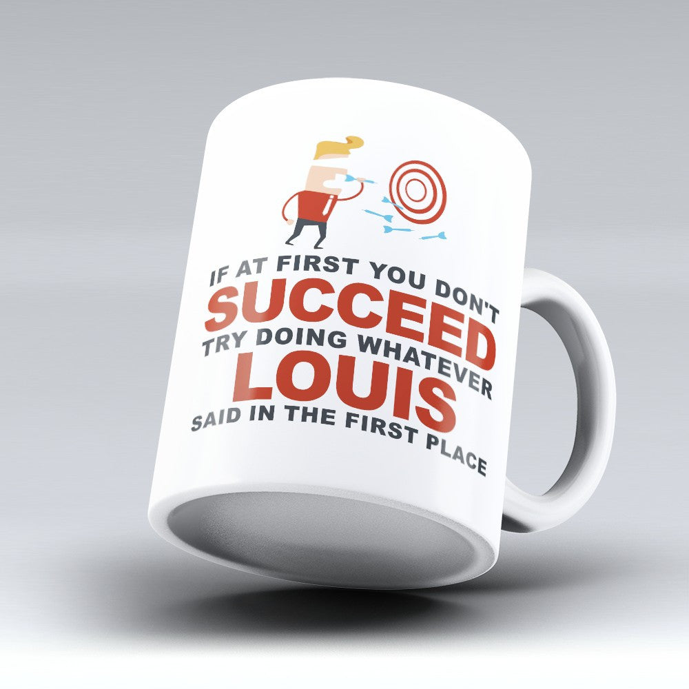 "Limited Edition - ""Try Doing Whatever Louis Said"" 11oz Mug - First Name Mugs - Mugdom Coffee Mugs"