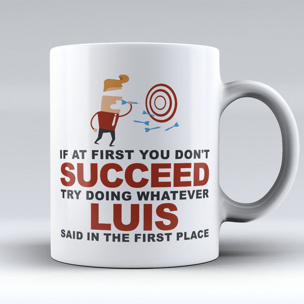 "Limited Edition - ""Try Doing Whatever Luis Said"" 11oz Mug - First Name Mugs - Mugdom Coffee Mugs"