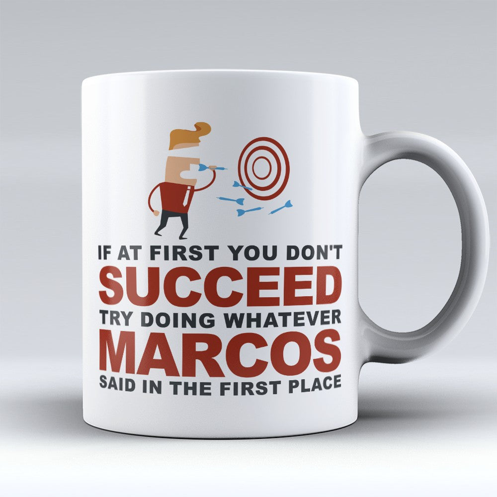 "Limited Edition - ""Try Doing Whatever Marcos Said"" 11oz Mug - First Name Mugs - Mugdom Coffee Mugs"