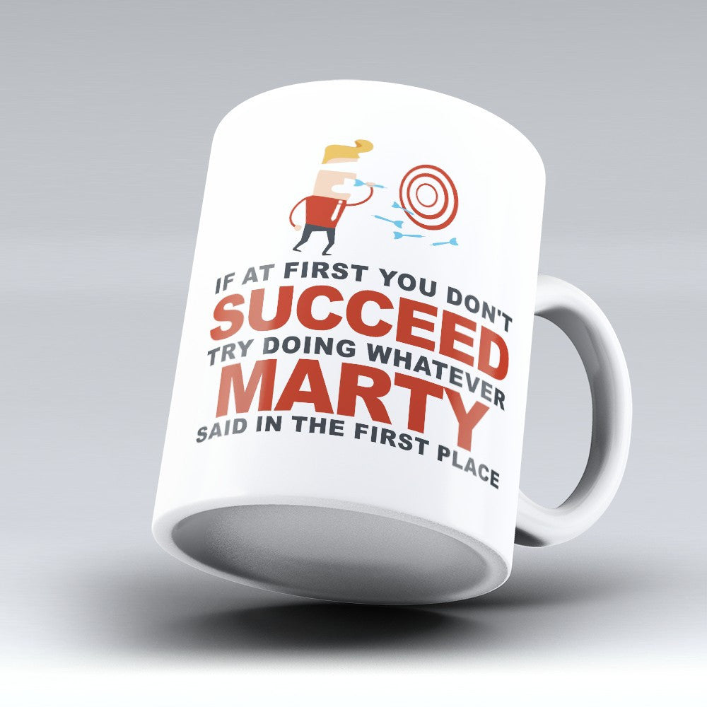 "Limited Edition - ""Try Doing Whatever Marty Said"" 11oz Mug - First Name Mugs - Mugdom Coffee Mugs"
