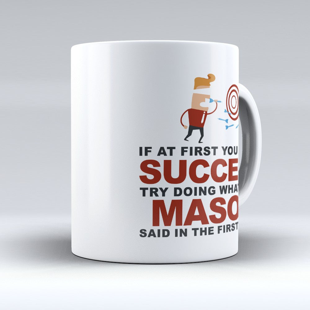 "Limited Edition - ""Try Doing Whatever Mason Said"" 11oz Mug - First Name Mugs - Mugdom Coffee Mugs"