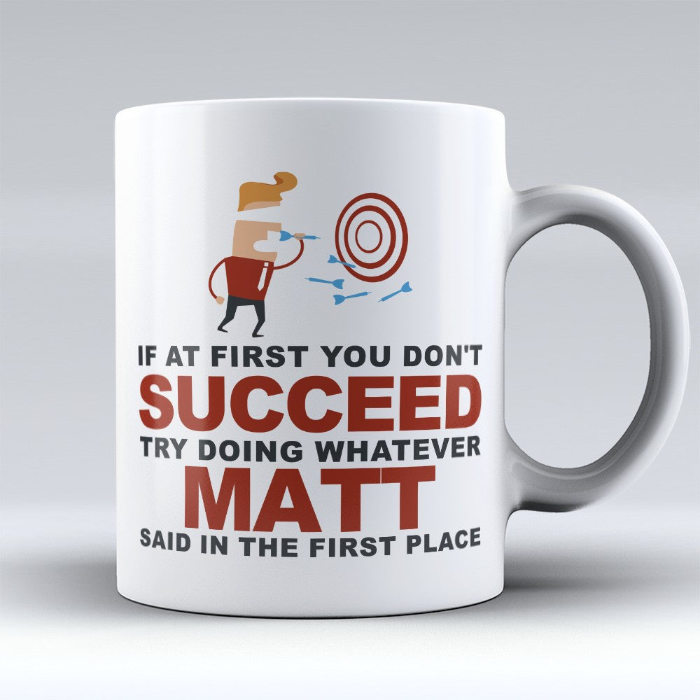 "Limited Edition - ""Try Doing Whatever Matt Said"" 11oz Mug - First Name Mugs - Mugdom Coffee Mugs"