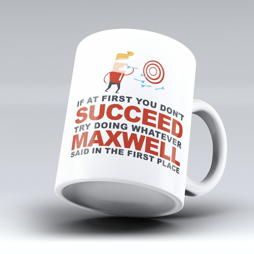 "Limited Edition - ""Try Doing Whatever Maxwell Said"" 11oz Mug - First Name Mugs - Mugdom Coffee Mugs"
