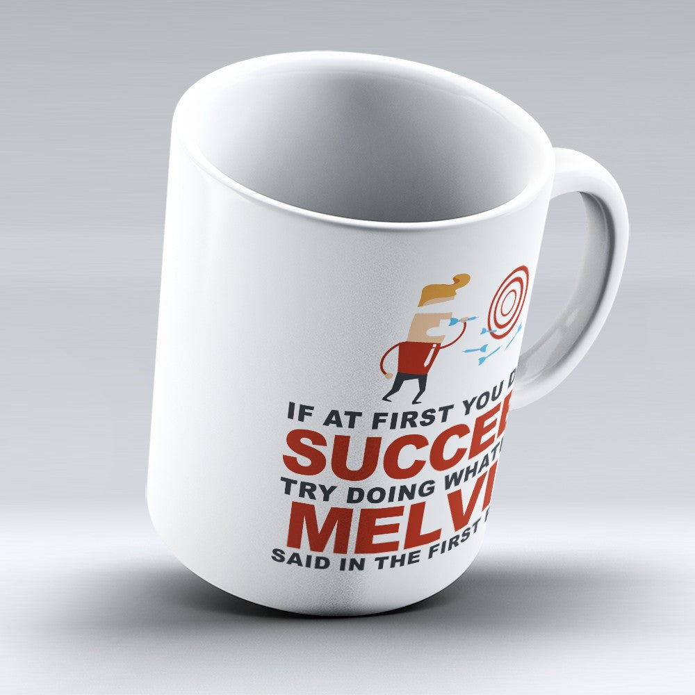 "Limited Edition - ""Try Doing Whatever Melvin Said"" 11oz Mug - First Name Mugs - Mugdom Coffee Mugs"