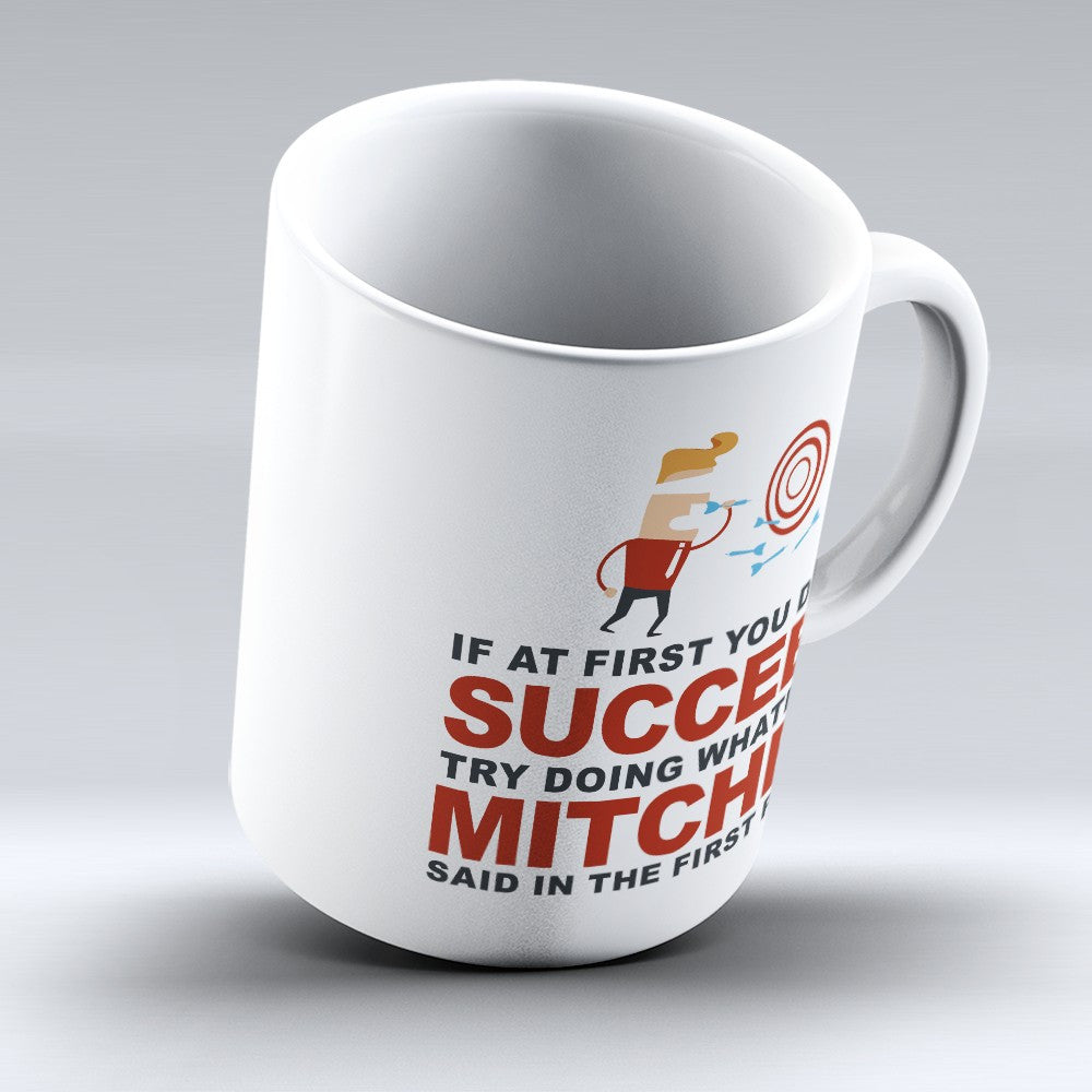 "Limited Edition - ""Try Doing Whatever Mitchel Said"" 11oz Mug - First Name Mugs - Mugdom Coffee Mugs"