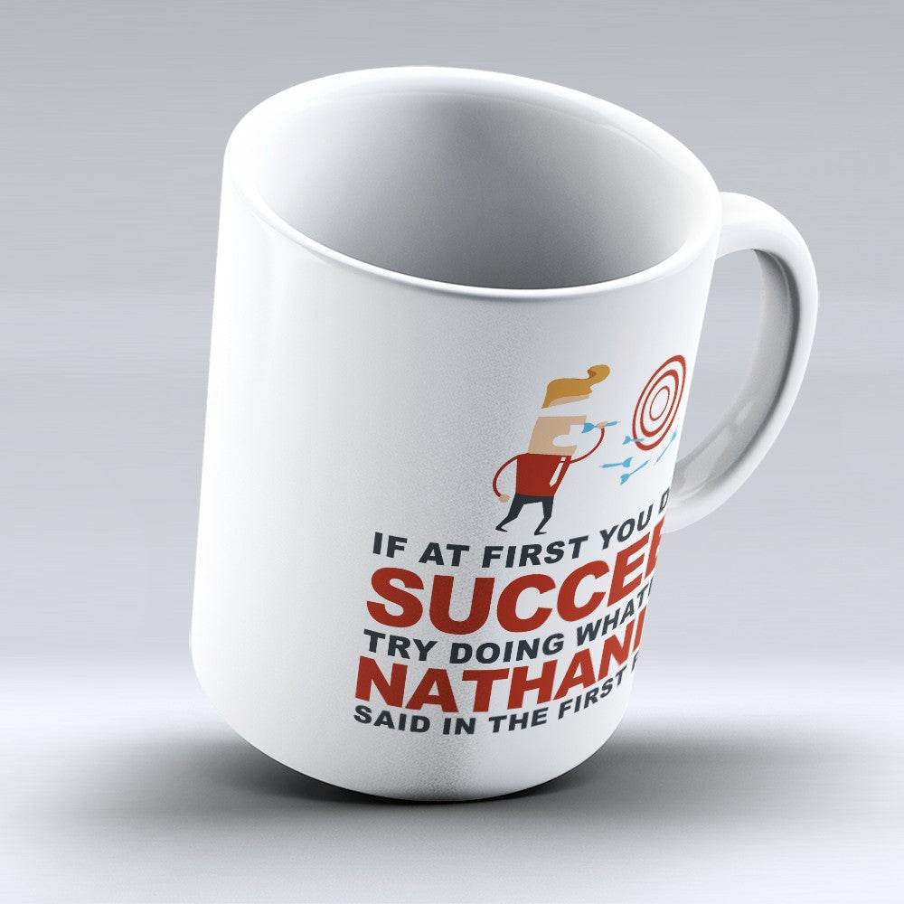 "Limited Edition - ""Try Doing Whatever Nathaniel Said"" 11oz Mug - First Name Mugs - Mugdom Coffee Mugs"