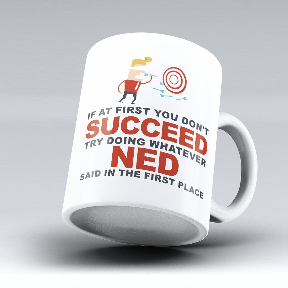 "Limited Edition - ""Try Doing Whatever Ned Said"" 11oz Mug - First Name Mugs - Mugdom Coffee Mugs"