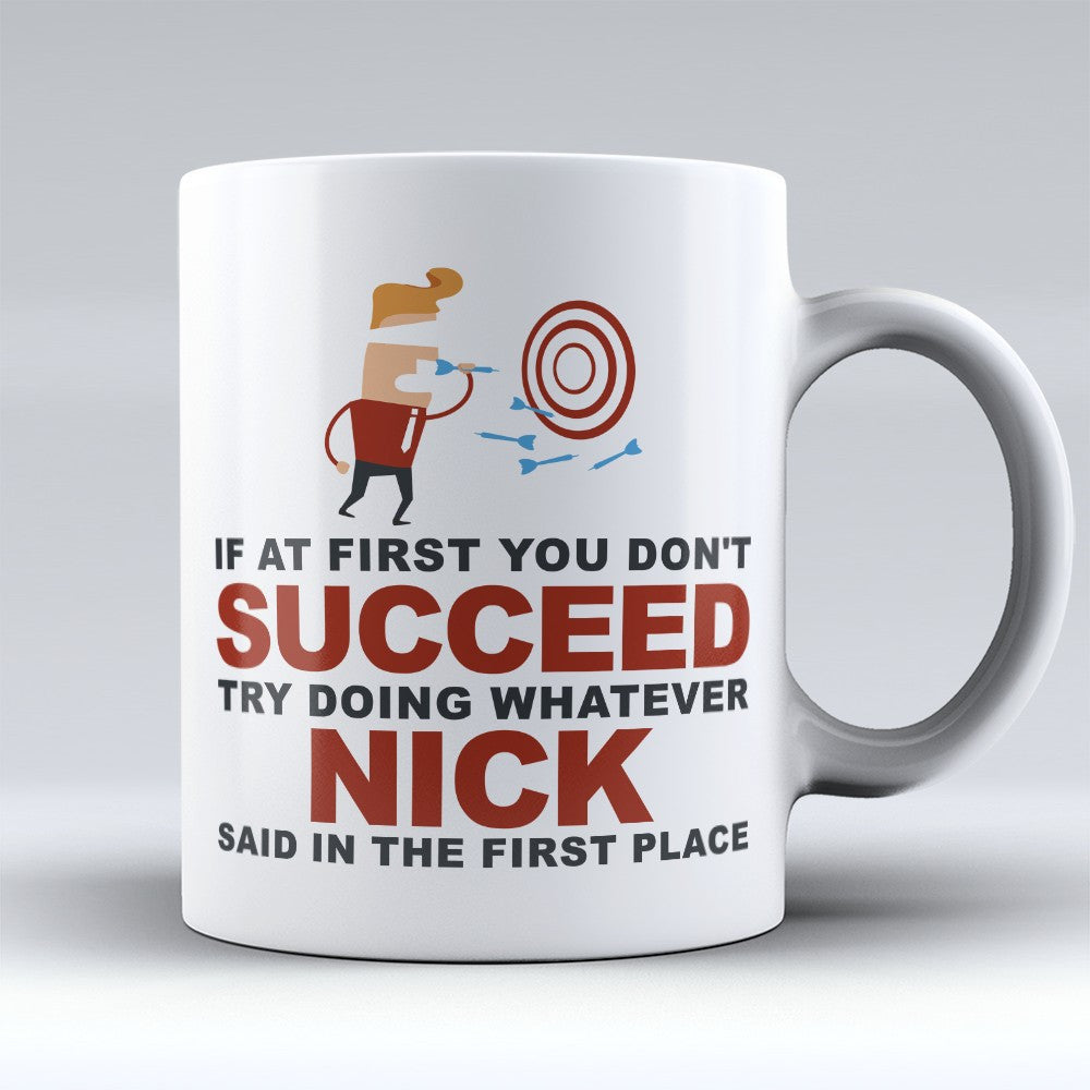 "Limited Edition - ""Try Doing Whatever Nick Said"" 11oz Mug - First Name Mugs - Mugdom Coffee Mugs"