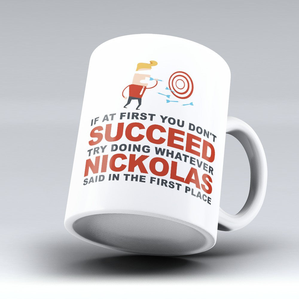 "Limited Edition - ""Try Doing Whatever Nickolas Said"" 11oz Mug - First Name Mugs - Mugdom Coffee Mugs"