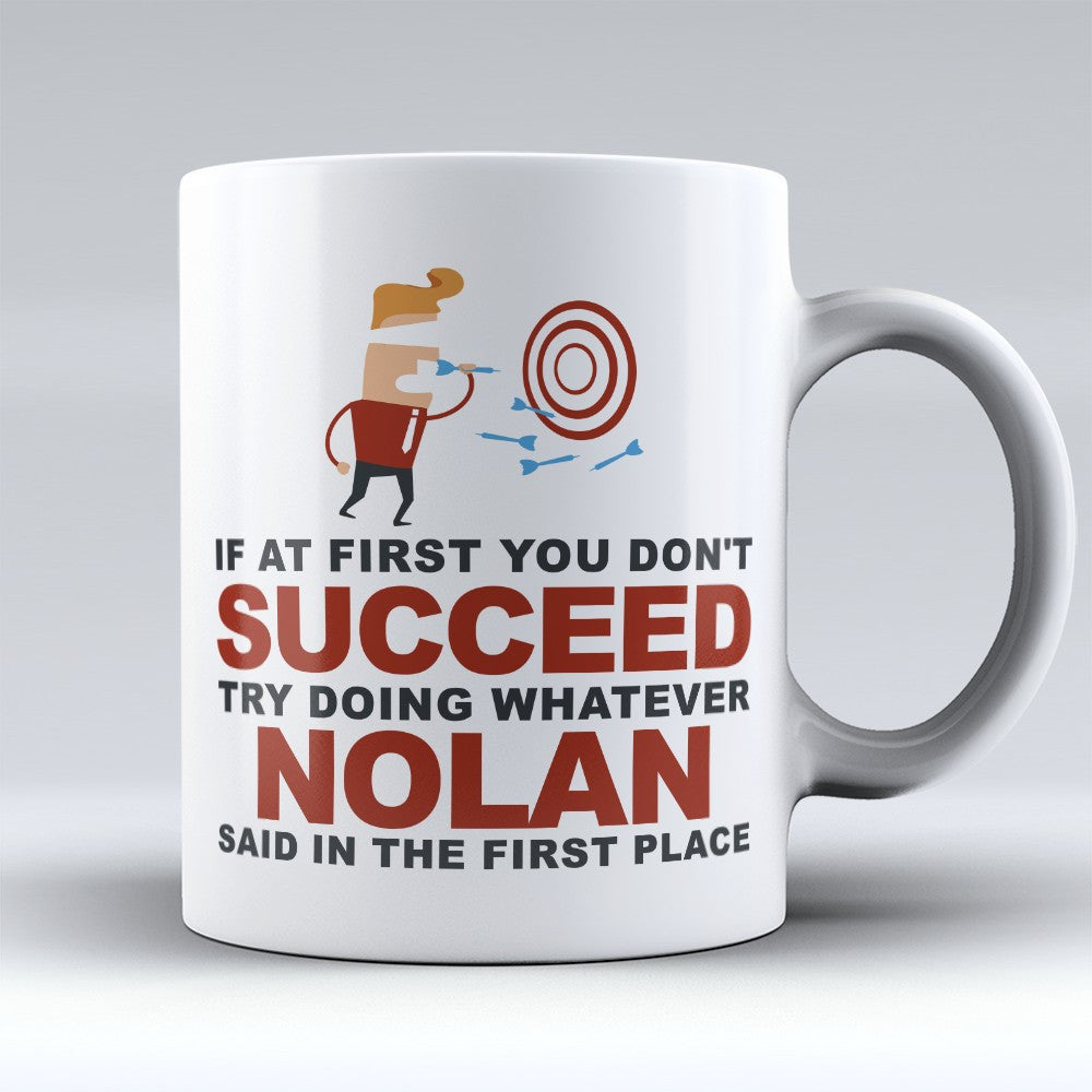 "Limited Edition - ""Try Doing Whatever Nolan Said"" 11oz Mug - First Name Mugs - Mugdom Coffee Mugs"
