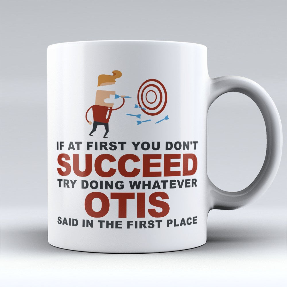 "Limited Edition - ""Try Doing Whatever Otis Said"" 11oz Mug - First Name Mugs - Mugdom Coffee Mugs"
