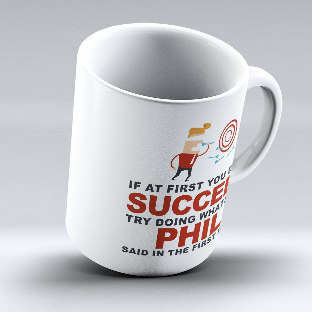 "Limited Edition - ""Try Doing Whatever Phil Said"" 11oz Mug - First Name Mugs - Mugdom Coffee Mugs"
