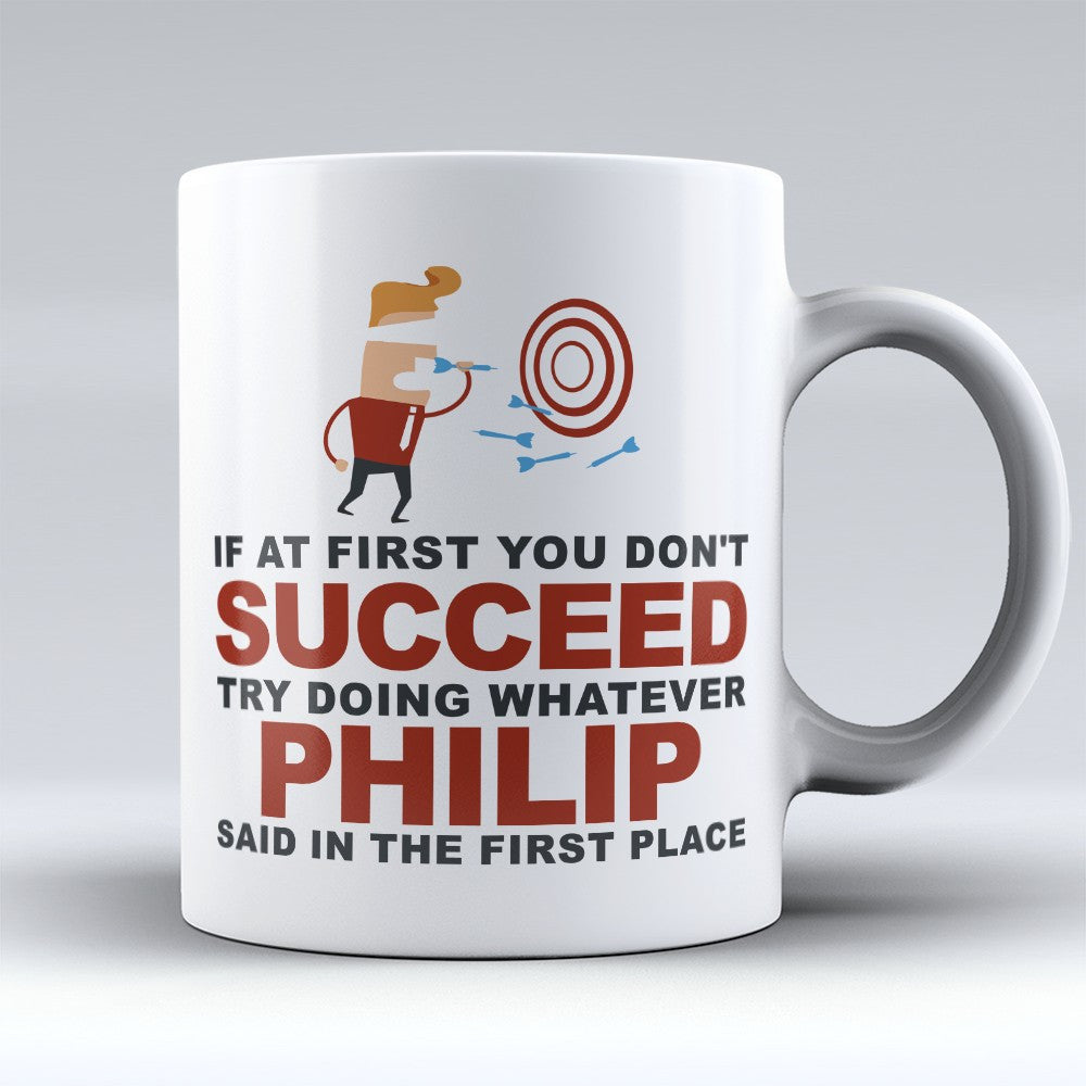 "Limited Edition - ""Try Doing Whatever Philip Said"" 11oz Mug - First Name Mugs - Mugdom Coffee Mugs"