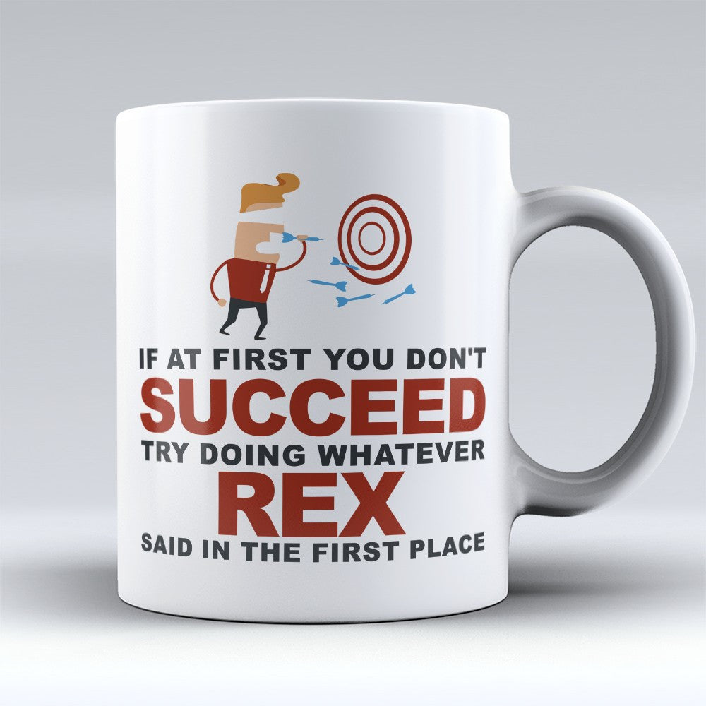 "Limited Edition - ""Try Doing Whatever Rex Said"" 11oz Mug - First Name Mugs - Mugdom Coffee Mugs"