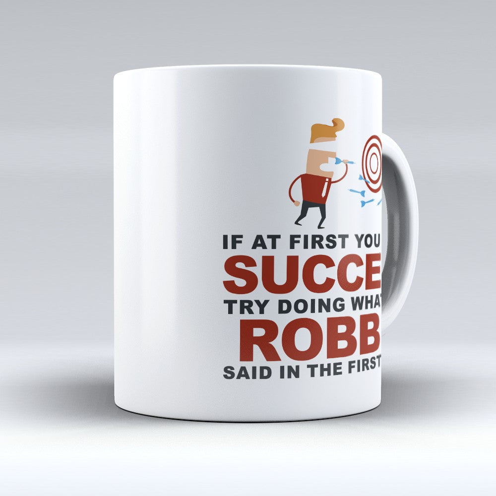 "Limited Edition - ""Try Doing Whatever Robbie Said"" 11oz Mug - First Name Mugs - Mugdom Coffee Mugs"