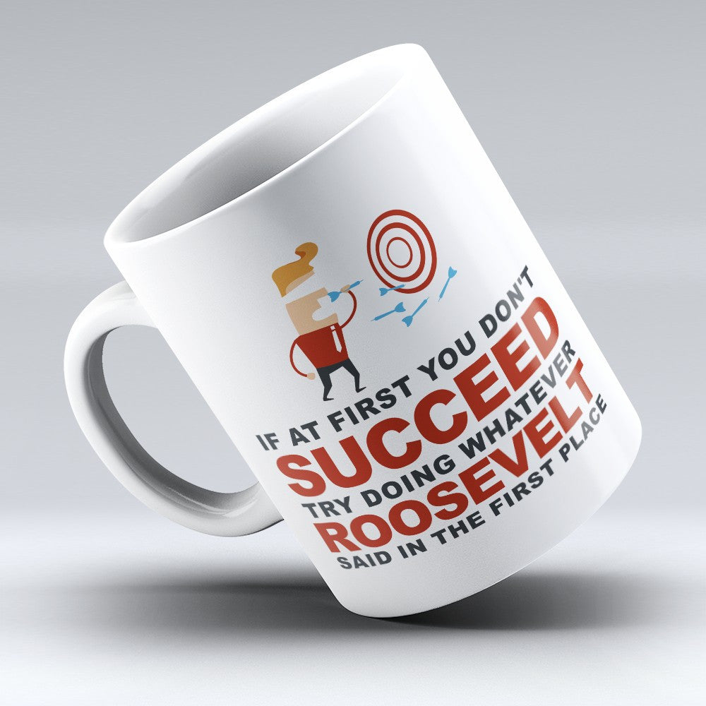 "Limited Edition - ""Try Doing Whatever Roosevelt Said"" 11oz Mug - First Name Mugs - Mugdom Coffee Mugs"